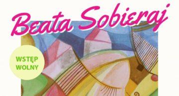 Zaproszenie na wystawę obrazów Beaty Sobieraj