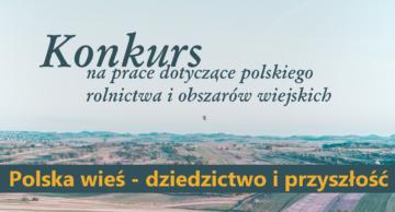 """Zaproszenie do udziału w konkursie """"Polska wieś-dziedzictwo i przyszłość"""""""
