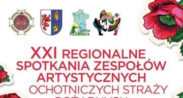 Już wkrótce XXI Regionalne Spotkania Zespołów Artystycznych OSP w Płośnicy