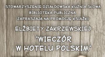 """Zaproszenie na promocję książki Elżbiety Zakrzewskiej """"Wieczór w Hotelu Polskim"""""""