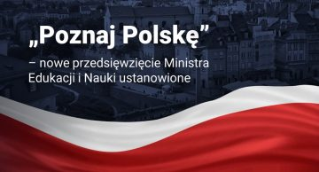"""""""Poznaj Polskę"""" – nowe przedsięwzięcie edukacyjne Ministerstwa Edukacji i Nauki"""