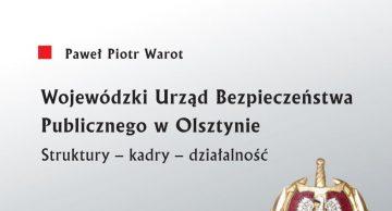 """Zaproszenie na promocję książki P. P. Warota """"Wojewódzki Urząd Bezpieczeństwa Publicznego w Olsztynie. Struktury – kadry – działalność"""""""